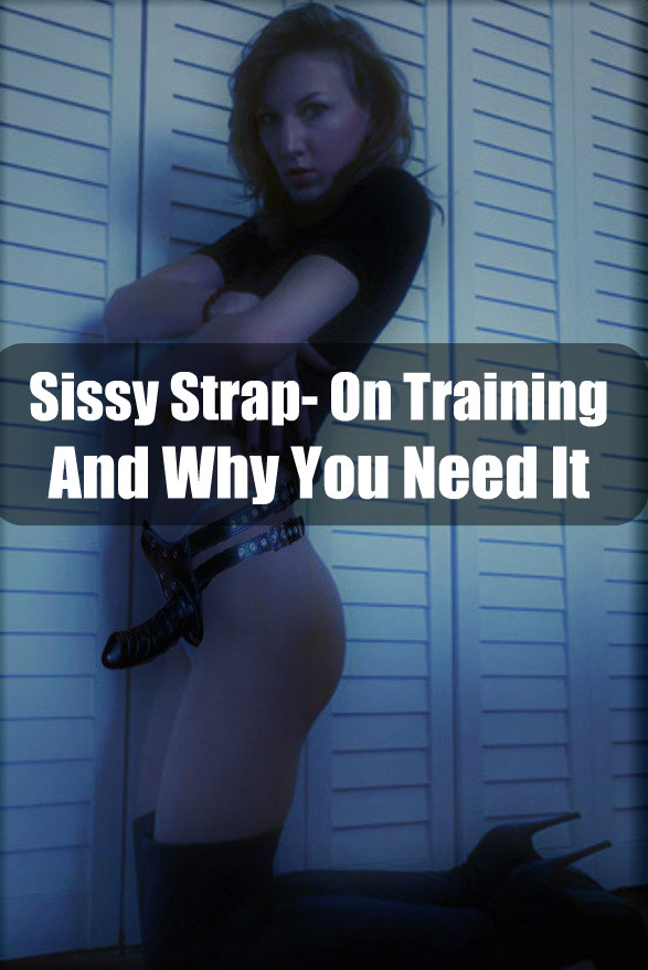 Why You Need Sissy Strap-On Training